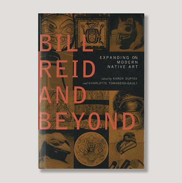 Bill Reid and Beyond: Expanding on Modern Native Art Book by Authors Karen Dufffek and Charlotte Townsend-Gault
