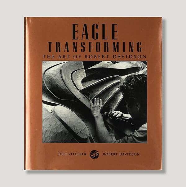 Eagle Transforming: The Art of Robert Davidson Book by Authors Ulli Steltzer & Robert Davidson